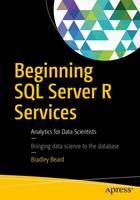 Beginning SQL Server R Services Analytics for Data Scientists by Bradley Beard