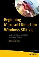 Beginning Microsoft Kinect for Windows SDK 2.0 Motion and Depth Sensing for Natural User Interfaces by Mansib Rahman