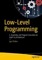 Low-Level Programming C, Assembly, and Program Execution on Intel (R) 64 Architecture by Igor Zhirkov