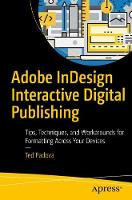 Adobe Indesign Interactive Digital Publishing Tips, Techniques, and Workarounds for Formatting Across Your Devices by Ted Padova