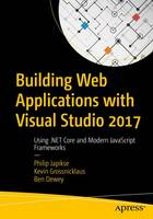 Building Web Applications with Visual Studio 2017 Using .NET Core and Modern JavaScript Frameworks by Philip Japikse, Kevin Grossnicklaus, Kevin Grossnicklaus