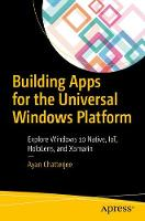 Building Apps for the Universal Windows Platform  Explore Windows 10 Native, IoT, HoloLens, and Xamarin by Ayan Chatterjee