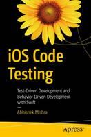iOS Code Testing Test-Driven Development and Behavior-Driven Development with Swift by Abhishek Mishra