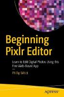 Beginning Pixlr Editor Learn to Edit Digital Photos Using this Free Web-Based App by Phillip Whitt