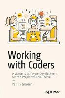 Working with Coders A Guide to Software Development for the Perplexed Non-Techie by Patrick Gleeson