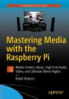Mastering Media with the Raspberry Pi Create Media Centers with Kodi for Music and Ultimate Movie Nights by Ralph Roberts