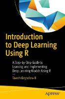 Introduction to Deep Learning Using R A Step-by-Step Guide to Learning and Implementing Deep Learning Models Using R by Taweh Beysolow