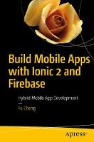 Build Mobile Apps with Ionic 2 and Firebase Hybrid Mobile App Development by Fu Cheng