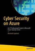 Cyber Security on Azure An IT Professional's Guide to Microsoft Azure Security Center by Marshall Copeland