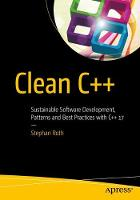 Clean C++ Sustainable Software Development Patterns and Best Practices with C++ 17 by Stephan Roth