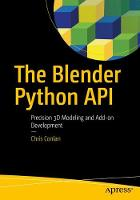The Blender Python API Precision 3D Modeling and Add-on Development by Chris Conlan