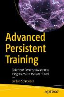 Advanced Persistent Training  Take Your Security Awareness Program to the Next Level by Jordan Schroeder