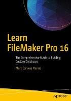 Learn FileMaker Pro 16 The Comprehensive Guide to Building Custom Databases by Mark Munro
