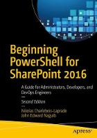 Beginning PowerShell for SharePoint 2016 A Guide for Administrators, Developers, and DevOps Engineers by Nikolas Charlebois-Laprade