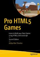 Pro HTML5 Games Learn to Build your Own Games using HTML5 and JavaScript by Aditya Ravi Shankar