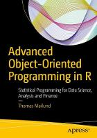 Advanced Object-Oriented Programming in R Statistical Programming for Data Science, Analysis, and Finance by Thomas Mailund
