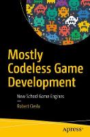 Mostly Codeless Game Development New School Game Engines by Robert Ciesla