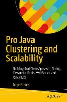 Pro Java Clustering and Scalability Building Real-Time Apps with Spring, Cassandra, Redis, WebSocket and RabbitMQ by Jorge Acetozi