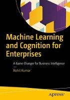 Machine Learning and Cognition in Enterprises Business Intelligence Transformed by Rohit Kumar