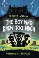 Munchem Academy, Book 1: The Boy Who Knew Too Much by Commander S. T. Bolivar