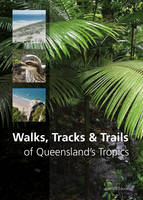Walks, Tracks and Trails of Queensland's Tropics by Derrick Stone