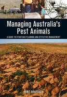 Managing Australia's Pest Animals A Guide to Strategic Planning and Effective Management by Mike Braysher
