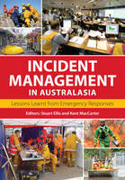 Incident Management in Australasia Lessons Learnt from Emergency Responses by Kent MacCarter