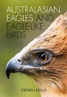 Australasian Eagles and Eagle-like Birds by Stephen Debus