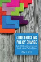 Constructing Policy Change Early Childhood Education and Care in Liberal Welfare States by Linda White