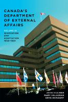 Canada's Department of External Affairs Innovation and Adaptation, 1968-1984 by John Hilliker, Mary Halloran, Greg Donaghy