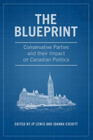 The Blueprint Conservative Parties and their Impact on Canadian Politics by J. P. Rev. Lewis