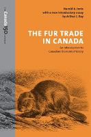 The Fur Trade in Canada An Introduction to Canadian Economic History by Harold Innis, Arthur Ray