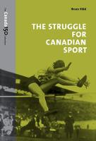 The Struggle for Canadian Sport by Bruce Kidd