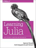 Learning Julia Rapid Technical Computing and Data Analysis by Leah Russell, Leah Hanson, Avik Sengupta, Spencer Russell