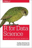 R for Data Science Import, Tidy, Transform, Visualize, and Model Data by Garrett Grolemund, Hadley Wickham