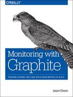 Monitoring with Graphite Tracking Dynamic Host and Application Metrics at Scale by Jason Dixon