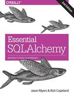 Essential SQLAlchemy Mapping Python to Databases by Jason Myers, Rick Copeland
