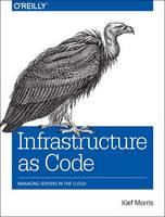 Infrastructure as Code Managing Servers in the Cloud by Kief Morris