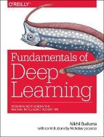 Fundamentals of Deep Learning Designing Next-Generation Machine Intelligence Algorithms by Nikhil Buduma, Nicholas Locascio