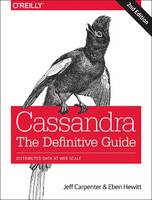Cassandra - The Definitive Guide Distributed Data at Web Scale by Jeff Carpenter, Eben Hewitt