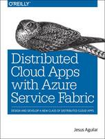 Distributed Cloud Applications with Azure Service Fabric by Jesus Aguilar