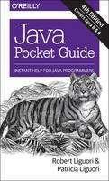 Java Pocket Guide, 4e by Robert Liguori, Patricia Liguori