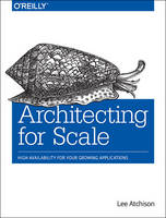 Architecting for Scale High Availability for Your Growing Applications by Lee Atchinson