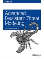 Advanced Persistent Threat Modeling Defending Against APTs by Wil Allsopp