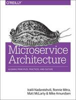 Microservice Architecture Aligning Principles, Practices, and Culture by Mike Amundsen, Matt Mclarty