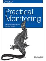 Practical Monitoring Effective Strategies for the Real World by Mike Julian