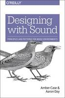 Designing Products with Sound Principles and Patterns for Mixed Environments by Amber Case, Aaron Day