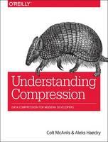 Understanding Compression Data Compression for Modern Developers by Colt McAnlis, Aleks Colt, Aleks Haecky, John Brooks