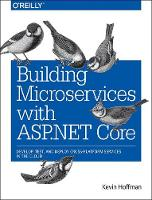 Building Microservices with ASP.NET Core by Kevin Scott Hoffman, Chris Umbel