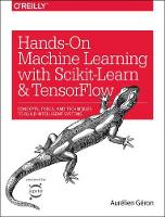 Hands on Machine Learning with Scikit-Learn and Tensorflow Concepts, Tools, and Techniques for Building Intelligent Systems by Aurelien Geron